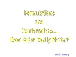 Permutations and  Combinations... Does Order Really Matter?