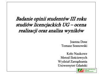 Badanie opinii student w III roku studi w licencjackich UG   ocena realizacji oraz analiza wynik w