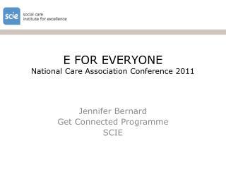 E FOR EVERYONE National Care Association Conference 2011