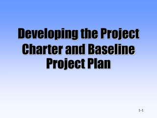 Developing the Project Charter and Baseline Project Plan
