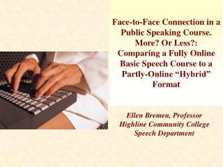 Ellen Bremen, Professor Highline Community College  Speech Department