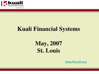 Kuali Financial Systems      May, 2007 St. Louis