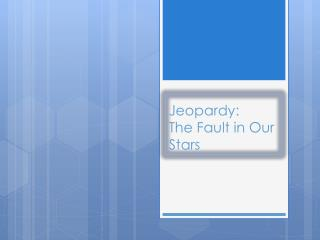 Jeopardy: The Fault in Our Stars