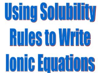 Using Solubility Rules to Write Ionic Equations