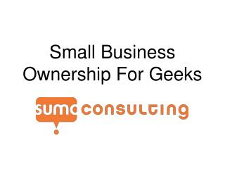 Small Business Ownership For Geeks