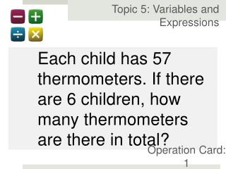 Each child has 57 thermometers. If there are 6 children, how many thermometers are there in total?