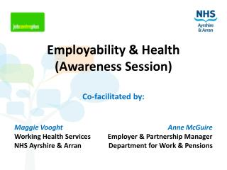 Employability & Health (Awareness Session) Co-facilitated by: Maggie Vooght Anne McGuire