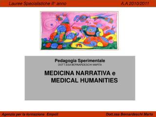 Pedagogia Sperimentale DOTT.SSA BERNARDESCHI MARTA MEDICINA NARRATIVA e       MEDICAL HUMANITIES
