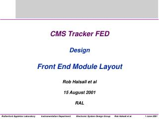 CMS Tracker FED Design Front End Module Layout  Rob Halsall et al 15 August 2001 RAL