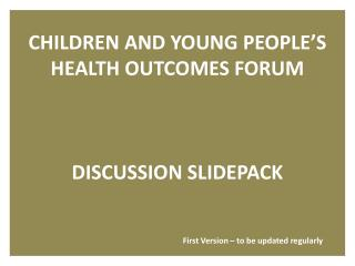 CHILDREN AND YOUNG PEOPLE�S HEALTH OUTCOMES FORUM DISCUSSION SLIDEPACK