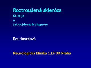Roztrou�en� skler�za Co to je a  Jak dojdeme k diagn�ze Eva Havrdov�