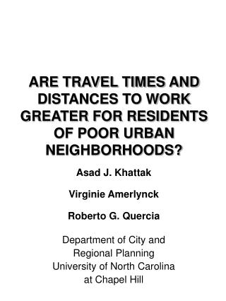 ARE TRAVEL TIMES AND DISTANCES TO WORK GREATER FOR RESIDENTS OF POOR URBAN NEIGHBORHOODS?