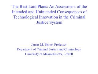 James M. Byrne, Professor Department of Criminal Justice and Criminology