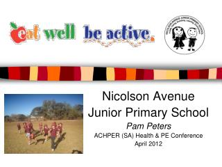 Nicolson Avenue  Junior Primary School Pam Peters ACHPER (SA) Health & PE Conference  April 2012