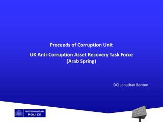 Proceeds of Corruption Unit UK Anti-Corruption Asset Recovery Task Force (Arab Spring)