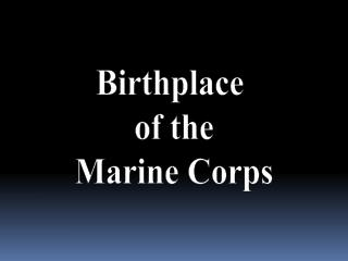 Birthplace  of the Marine Corps