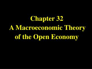 Chapter 32  A Macroeconomic Theory of the Open Economy