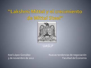 """"""" Lakshmi Mittal  y el crecimiento de  Mittal Steel """""""