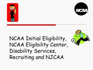 NCAA Initial Eligibility, NCAA Eligibility Center, Disability Services, Recruiting and NJCAA