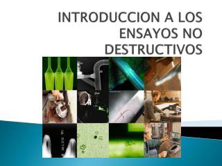 INTRODUCCION A LOS ENSAYOS NO  DESTRUCTIVOS