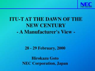 ITU-T AT THE DAWN OF THE NEW CENTURY - A Manufacturer's View -