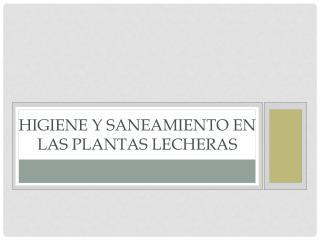 HIGIENE Y SANEAMIENTO EN LAS PLANTAS LECHERAS