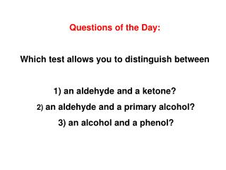 Questions of the Day:  Which test allows you to distinguish between  1 an aldehyde and a ketone  2 an aldehyde and a pri