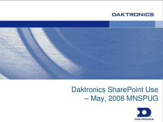 Daktronics SharePoint Use   May, 2008 MNSPUG