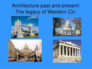 Architecture past and present:  The legacy of Western Civ.
