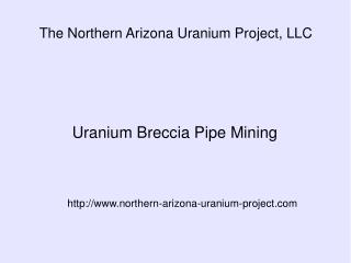 The Northern Arizona Uranium Project, LLC