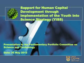 Presentation to the Parliamentary Portfolio Committee on Science and Technology Date: 30 May 2012