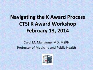 Navigating the K Award Process CTSI K Award Workshop February 13, 2014