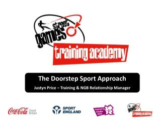 The Doorstep Sport Approach Justyn Price – Training & NGB Relationship Manager