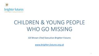 CHILDREN & YOUNG PEOPLE WHO GO MISSING