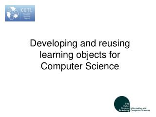 Developing and reusing learning objects for Computer Science