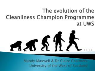 The evolution of the Cleanliness Champion Programme  at UWS