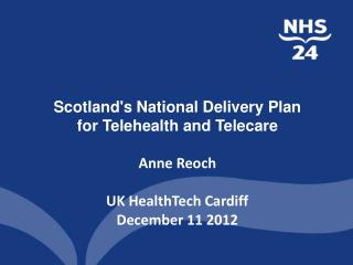 Scotland's National Delivery Plan for Telehealth and Telecare Anne Reoch UK HealthTech Cardiff