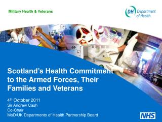 Scotland's Health Commitment to the Armed Forces, Their Families and Veterans 4 th  October 2011