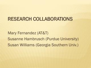 Research Collaborations Mary Fernandez (AT&T) Susanne Hambrusch (Purdue University)