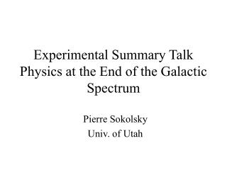 Experimental Summary Talk Physics at the End of the Galactic Spectrum