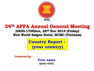 24 th AFFA Annual General Meeting ( 0830-1700)hrs ,  28 th Nov  2014 (Friday )