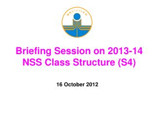Briefing Session on 2013-14 NSS Class Structure (S4)
