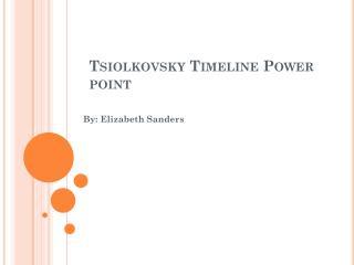 Tsiolkovsky  Timeline Power point