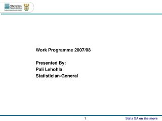 Work Programme 2007/08 Presented By: Pali Lehohla Statistician-General