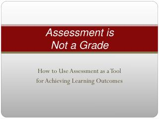 Assessment is  Not a Grade