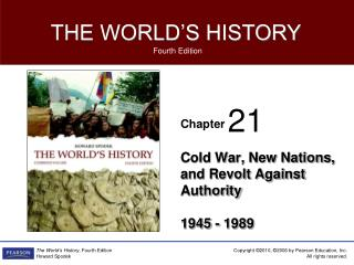 Cold War, New Nations, and Revolt Against Authority 1945 - 1989