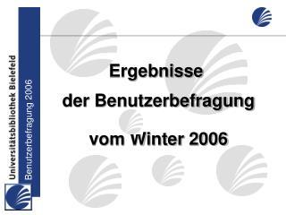 Ergebnisse  der Benutzerbefragung vom Winter 2006