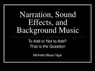 Narration, Sound Effects, and Background Music
