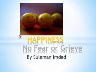 HAPPINESS  No Fear or Grieve