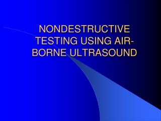 NONDESTRUCTIVE TESTING USING AIR-BORNE ULTRASOUND